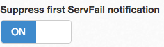 Suppress first ServFail notification